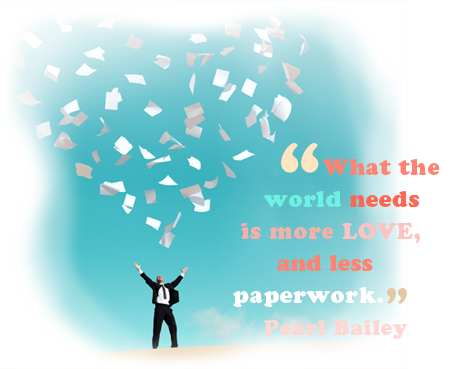 """What the world needs is more love and less paperwork"" - Pearl Bailey"